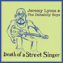 Jeremy Lyons & The Deltabilly: Death Of A Street Singer, CD