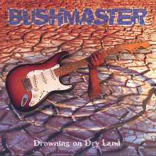 Bushmaster: Drowning On Dry Land, CD