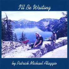 Patrick Michael Alaggio: I'll Be Waiting, CD