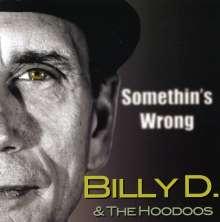 Billy D & The Hoodoos: Somethin's Wrong, CD