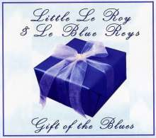 Little Le Roy & Le Blue Reys: Gift Of The Blues, CD