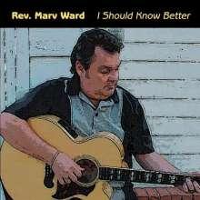 Marv Rev. Ward: I Should Know Better, CD