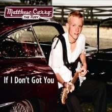 Matthew Curry & The Fury: If I Don't Got You, CD