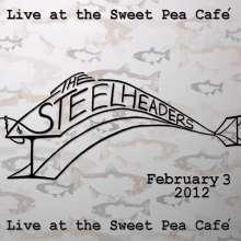 Steelheaders: Live At The Sweet Pea Cafe, CD