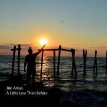 Jim Arkus: Little Less Than Before, CD