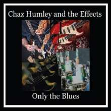 Chaz Humley & The Effects: Only The Blues, CD