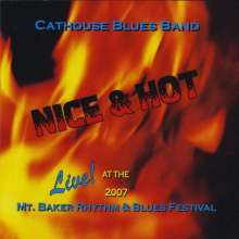 Cathouse Blues Band: Nice & Hot: Live 2007 Mt Baker Rhythm & Blues Fest, CD