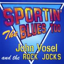 John Vosel & The Rock Jocks: Sportin' The Blues Too, CD