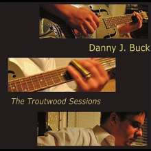 Danny J. Buck: Troutwood Sessions, CD