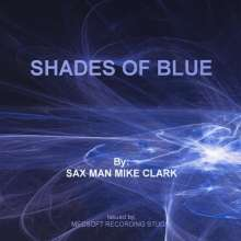 Mike Sax Man Mike Clark: Shades Of Blue, CD