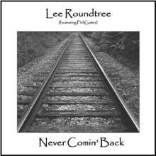 Lee Roundtree & Phil Gates: Never Comin' Back, CD