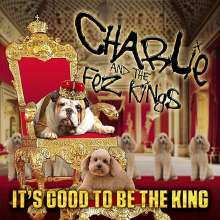 Charlie & The Fez Kings: It's Good To Be The King, CD