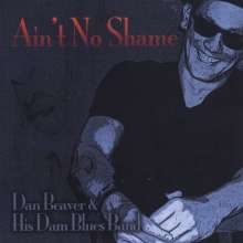Dan Beaver & His Dam Blues Band: Ain't No Shame, CD