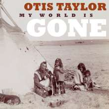 Otis Taylor: My World Is Gone, CD