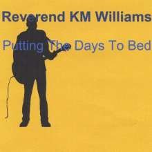 Reverend KM Williams: Putting The Days To Bed, CD