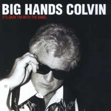 Big Hands Colvin: Its Ok Im With The Band, CD