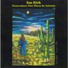 Ian Kirk: Somewhere Out There In Arizona, CD
