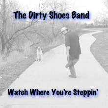 Dirty Shoes Band: Watch Where Youre Steppin, CD