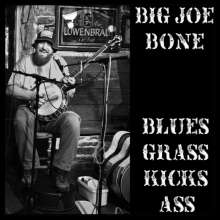 Big Joe Bone: Blues Grass Kicks Ass, CD