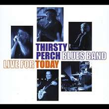 Thirsty Perch Blues Band: Live For Today, CD