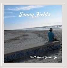 Sonny Fields: Ain't Never Gonna Go, CD