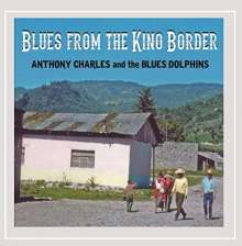 Anthony Charles/ Blues Dolphins: Blues From The Kino Border, CD