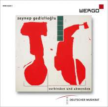 """Zeynep Gedizlioglu (geb. 1977): Kammermusik """"Verbinden und abwenden"""", CD"""