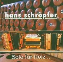 Hans Schröpfer: Solo für Holz..., CD
