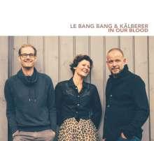 Le Bang Bang & Kälberer: In Our Blood, CD