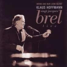 Klaus Hoffmann: Wenn uns nur Liebe bleibt - Hoffmann singt Jaques Brel live, 2 CDs