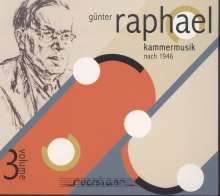 Günter Raphael (1903-1960): Günter Raphael Vol.3 - Kammermusik nach 1946, CD