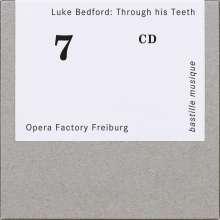 Luke Bedford (geb. 1978): Through his Teeth (Kammeroper), CD