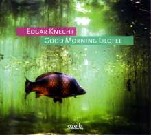 Edgar Knecht (geb. 1964): Good Morning Lilofee, CD