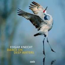 Edgar Knecht (geb. 1964): Dance On Deep Waters (180g) (Limited Edition), LP