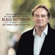 Klaus Hoffmann: Als wenn es gar nichts wär: Klaus Hoffmann liest aus seiner Autobiographie, 2 CDs