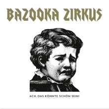 Bazooka Zirkus: Ach, das könnte schön sein! (180g), LP