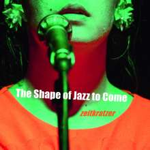 Zeitkratzer: The Shape Of Jazz To Come: Live 2018, CD