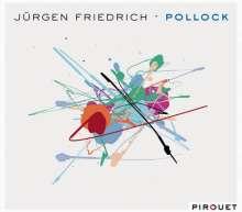 Jürgen Friedrich (geb. 1970): Pollock, CD