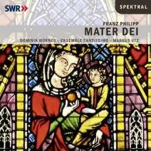 Franz Philipp (1890-1972): Mater Dei für Bariton solo & Chor A Cappella, CD