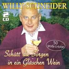 Willy Schneider: Schütt' die Sorgen in ein Gläschen Wein: 50 große Erfolge, 2 CDs