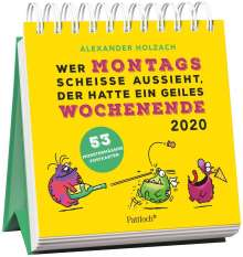 Wer montags scheiße aussieht, der hatte ein geiles Wochenende - Monster Postkartenkalender 2020, Diverse