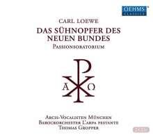 Carl Loewe (1796-1869): Das Sühnopfer des neuen Bundes (Passions-Oratorium), 2 CDs