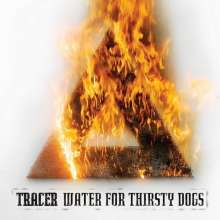 Tracer: Water For Thirsty Dogs (180g) (Colored Vinyl), LP