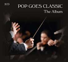 Royal Philharmonic Orchestra: Pop Goes Classic: The Album, 2 CDs