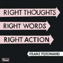 Franz Ferdinand: Right Thoughts Right Words Right Action (Digisleeve), 2 CDs