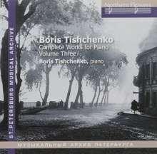 Boris Tischtschenko (1939-2010): Sämtliche Klavierwerke Vol.3, CD