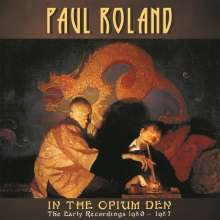 Paul Roland: In The Opium Den: The Early Recordings 1980 - 1987, 2 CDs