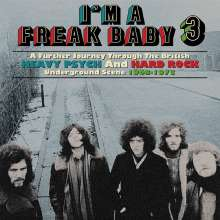 I'm A Freak Baby 3: A Further Journey Through The British Heavy Psych & Hard Rock Scene, 3 CDs