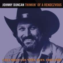 Johnny Duncan: Thinkin' Of A Rendezvous, Columbia Country Hits 1969 - 1980, CD