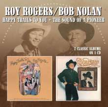 Roy Rogers & Bob Nolan: Happy Trails To You / Sound Of A Pioneer, CD
